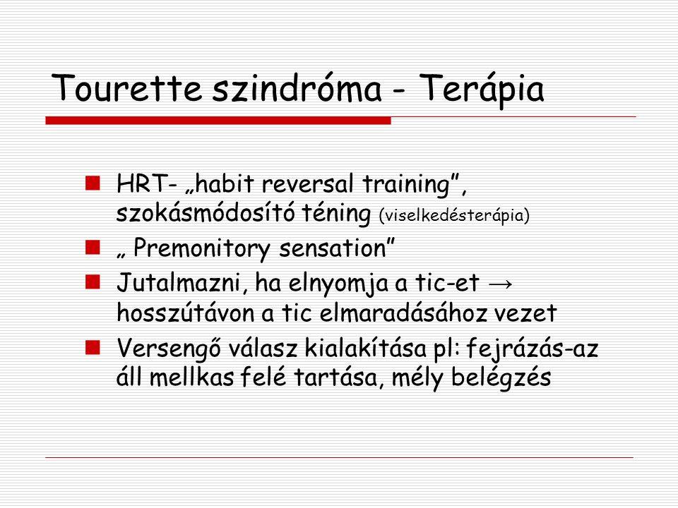 """Tourette szindróma - Terápia HRT- """"habit reversal training , szokásmódosító téning (viselkedésterápia) """" Premonitory sensation Jutalmazni, ha elnyomja a tic-et → hosszútávon a tic elmaradásához vezet Versengő válasz kialakítása pl: fejrázás-az áll mellkas felé tartása, mély belégzés"""
