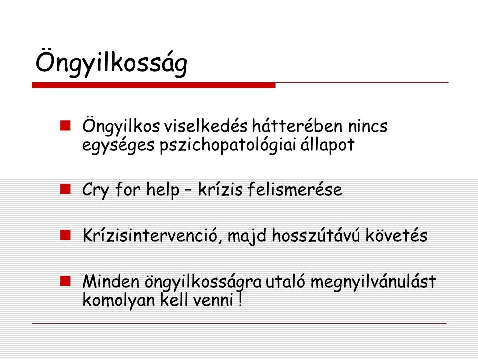 Öngyilkosság Öngyilkos viselkedés hátterében nincs egységes pszichopatológiai állapot Cry for help – krízis felismerése Krízisintervenció, majd hosszútávú követés Minden öngyilkosságra utaló megnyilvánulást komolyan kell venni !