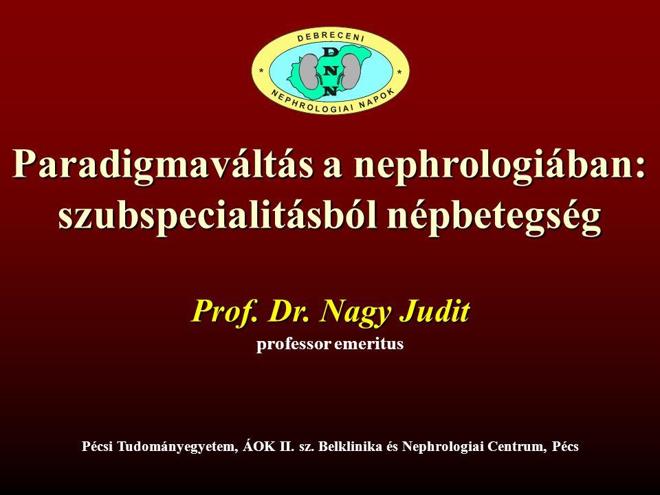 Paradigmaváltás a nephrologiában: szubspecialitásból népbetegség professor emeritus Prof. Dr. Nagy Judit Pécsi Tudományegyetem, ÁOK II. sz. Belklinika