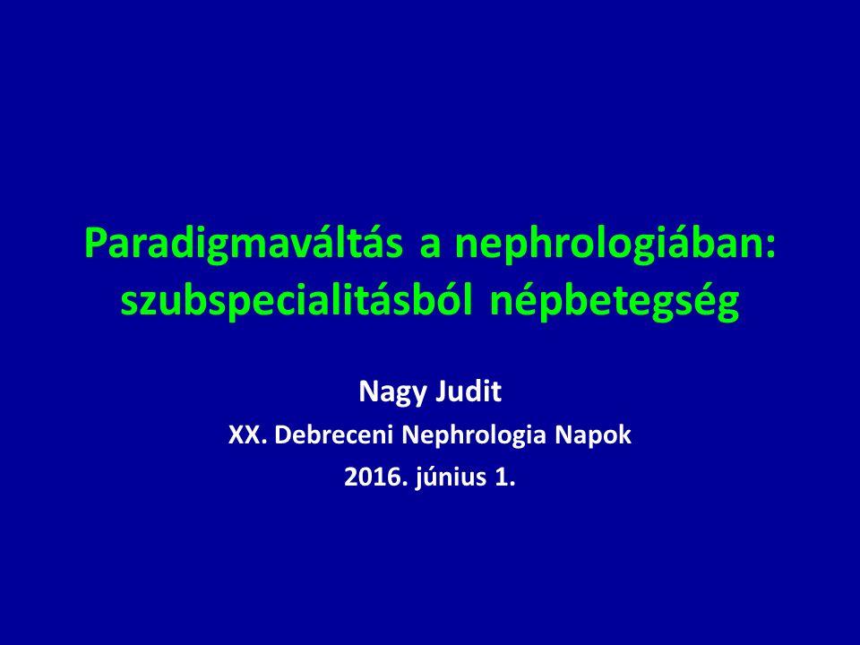 Paradigmaváltás a nephrologiában: szubspecialitásból népbetegség Nagy Judit XX. Debreceni Nephrologia Napok 2016. június 1.