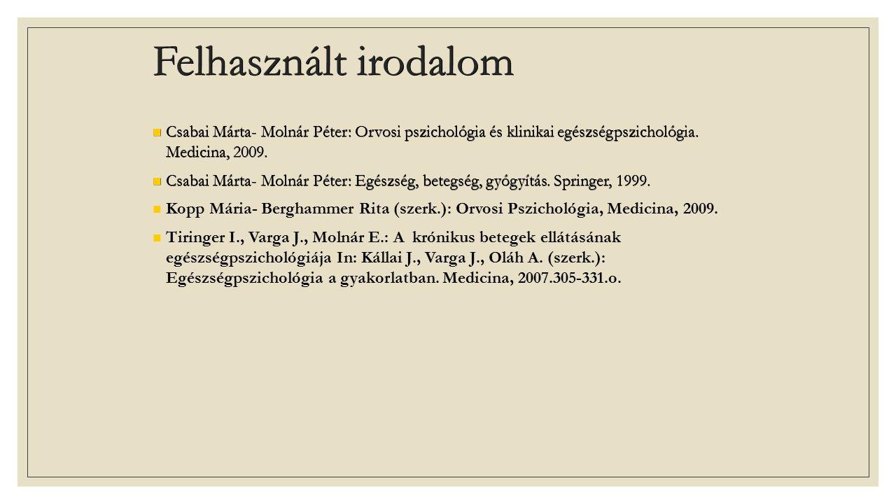 Felhasznált irodalom Csabai Márta- Molnár Péter: Orvosi pszichológia és klinikai egészségpszichológia.