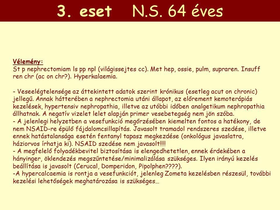 3. eset N.S. 64 éves Vélemény: St p nephrectomiam ls pp npl (világissejtes cc).
