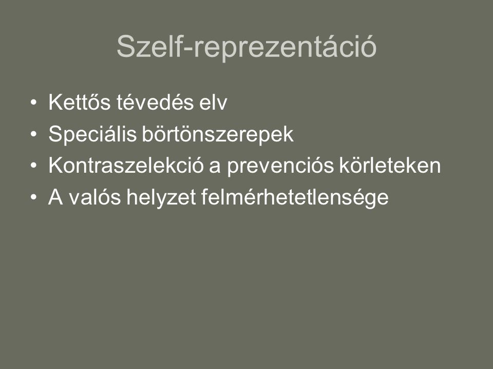 Szelf-reprezentáció Kettős tévedés elv Speciális börtönszerepek Kontraszelekció a prevenciós körleteken A valós helyzet felmérhetetlensége