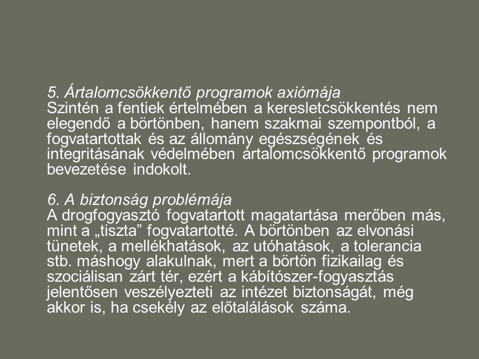 5. Ártalomcsökkentő programok axiómája Szintén a fentiek értelmében a keresletcsökkentés nem elegendő a börtönben, hanem szakmai szempontból, a fogvat