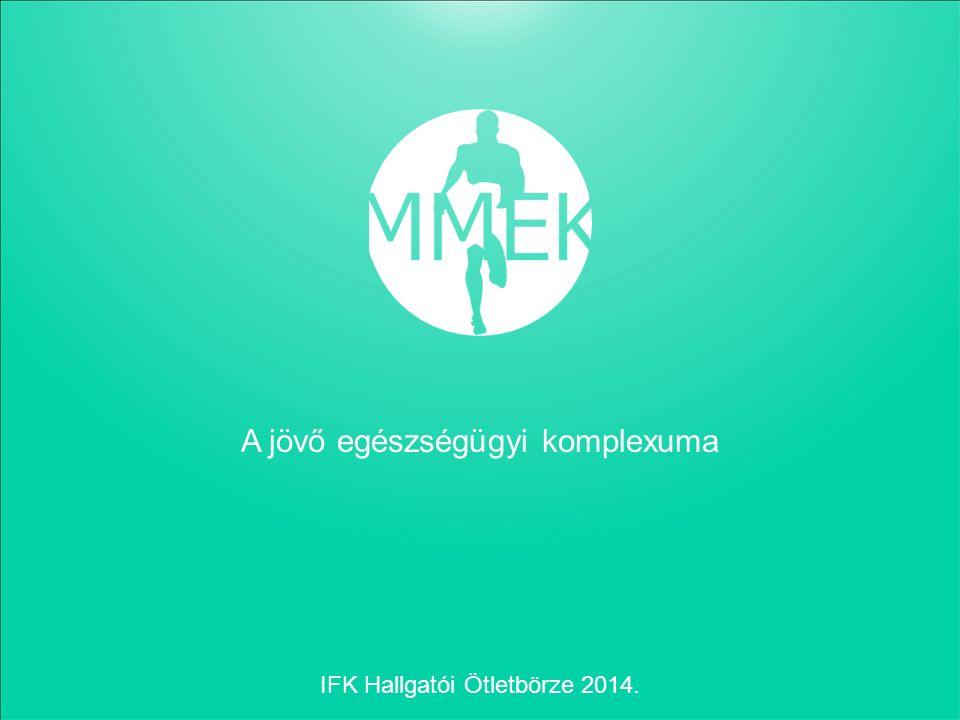 A jövő egészségügyi komplexuma IFK Hallgatói Ötletbörze 2014.
