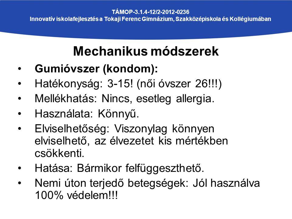 TÁMOP-3.1.4-12/2-2012-0236 Innovatív iskolafejlesztés a Tokaji Ferenc Gimnázium, Szakközépiskola és Kollégiumában Mechanikus módszerek Gumióvszer (kondom): Hatékonyság: 3-15.