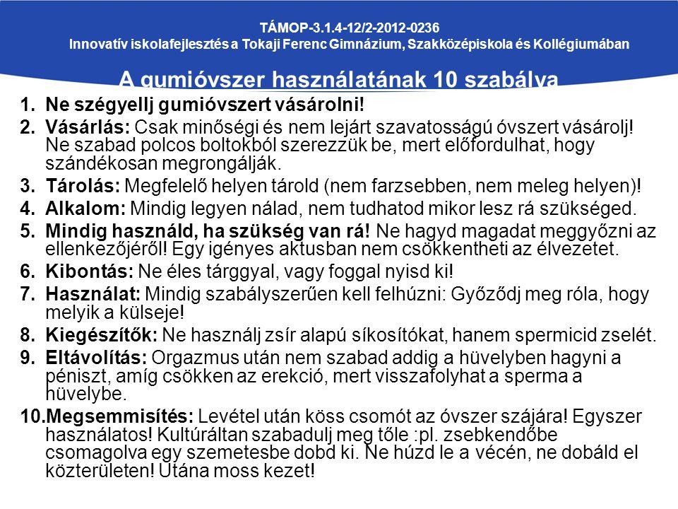 TÁMOP-3.1.4-12/2-2012-0236 Innovatív iskolafejlesztés a Tokaji Ferenc Gimnázium, Szakközépiskola és Kollégiumában A gumióvszer használatának 10 szabálya 1.Ne szégyellj gumióvszert vásárolni.