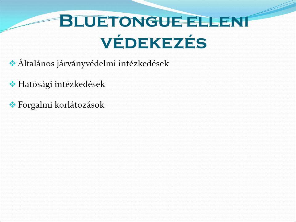 Bluetongue elleni védekezés  Általános járványvédelmi intézkedések  Hatósági intézkedések  Forgalmi korlátozások