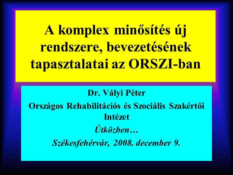 A komplex minősítés új rendszere, bevezetésének tapasztalatai az ORSZI-ban Dr.