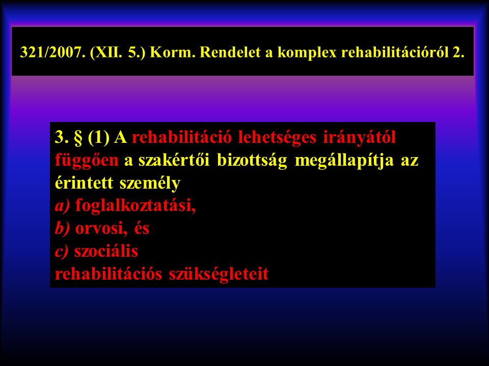 321/2007.(XII. 5.) Korm. Rendelet a komplex rehabilitációról 2.