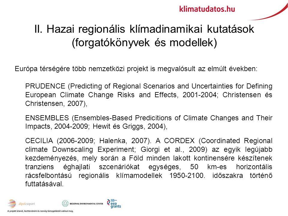 II. Hazai regionális klímadinamikai kutatások (forgatókönyvek és modellek) Európa térségére több nemzetközi projekt is megvalósult az elmúlt években: