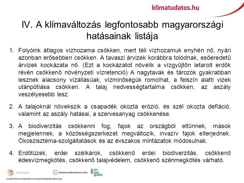 IV. A klímaváltozás legfontosabb magyarországi hatásainak listája 1.Folyóink átlagos vízhozama csökken, mert téli vízhozamuk enyhén nő, nyári azonban