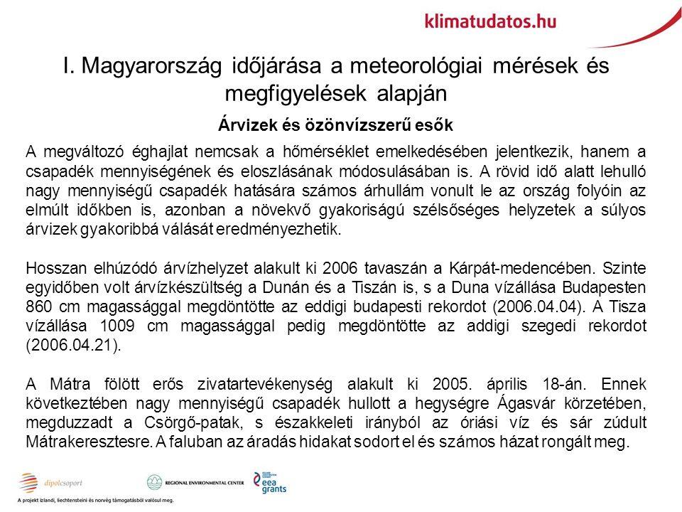 I. Magyarország időjárása a meteorológiai mérések és megfigyelések alapján Árvizek és özönvízszerű esők A megváltozó éghajlat nemcsak a hőmérséklet em
