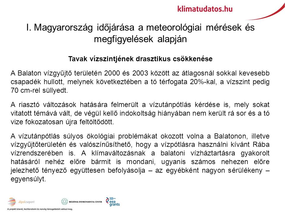 I. Magyarország időjárása a meteorológiai mérések és megfigyelések alapján Tavak vízszintjének drasztikus csökkenése A Balaton vízgyűjtő területén 200