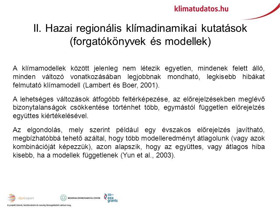 II. Hazai regionális klímadinamikai kutatások (forgatókönyvek és modellek) A klímamodellek között jelenleg nem létezik egyetlen, mindenek felett álló,