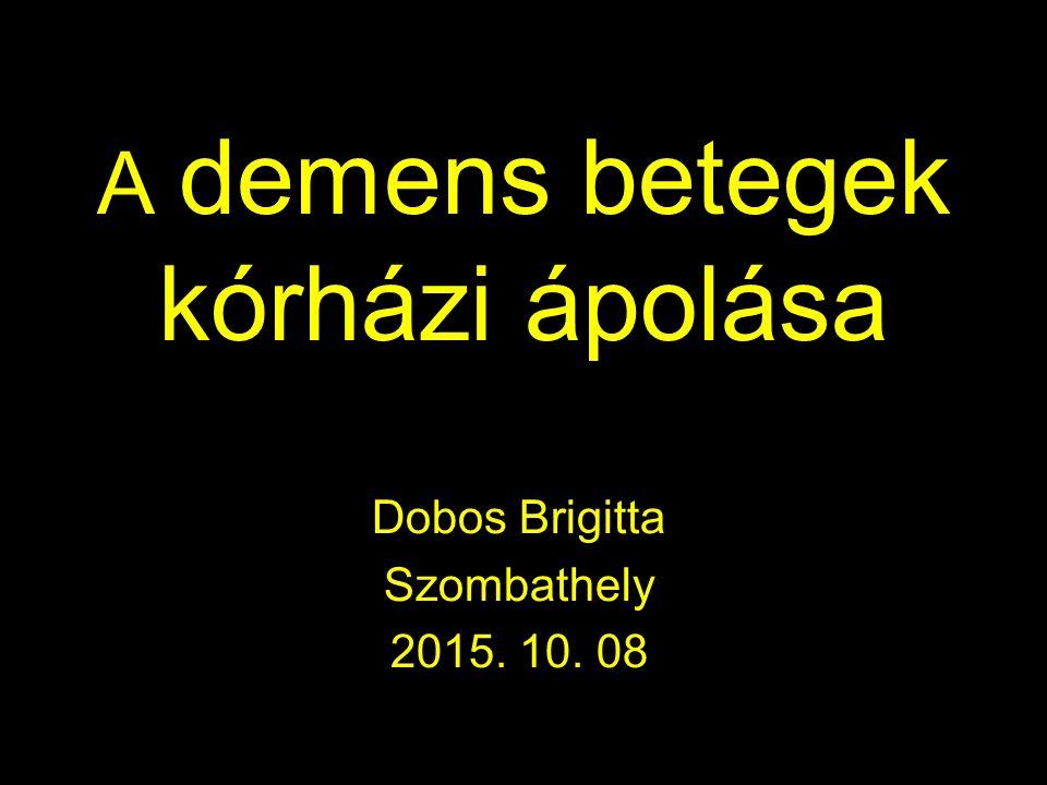 A demens betegek kórházi ápolása Dobos Brigitta Szombathely 2015. 10. 08