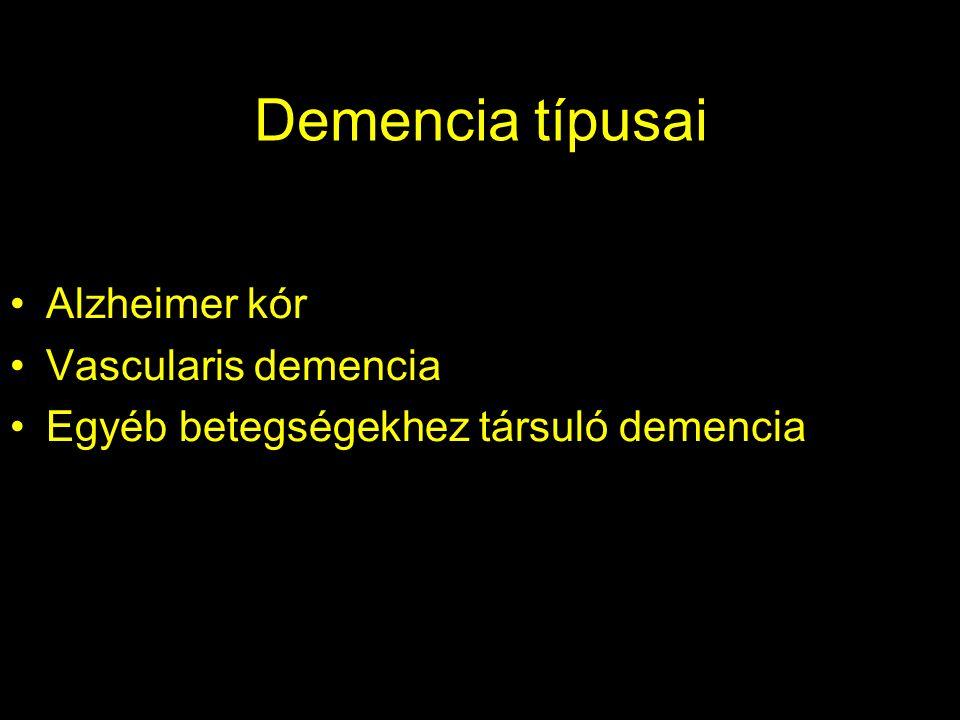 Demencia típusai Alzheimer kór Vascularis demencia Egyéb betegségekhez társuló demencia