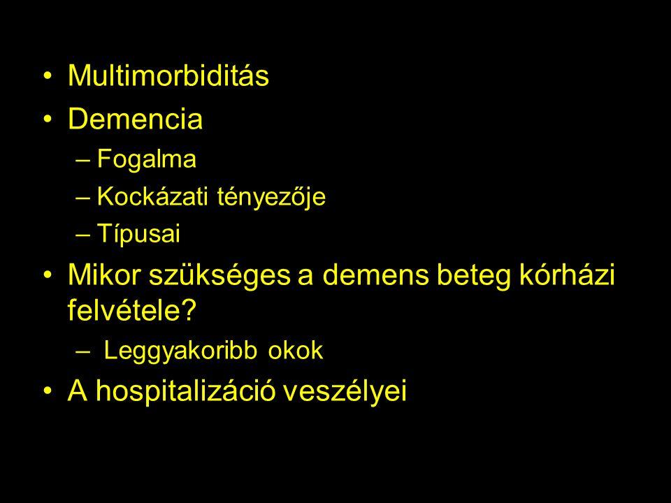 Multimorbiditás Demencia –Fogalma –Kockázati tényezője –Típusai Mikor szükséges a demens beteg kórházi felvétele.