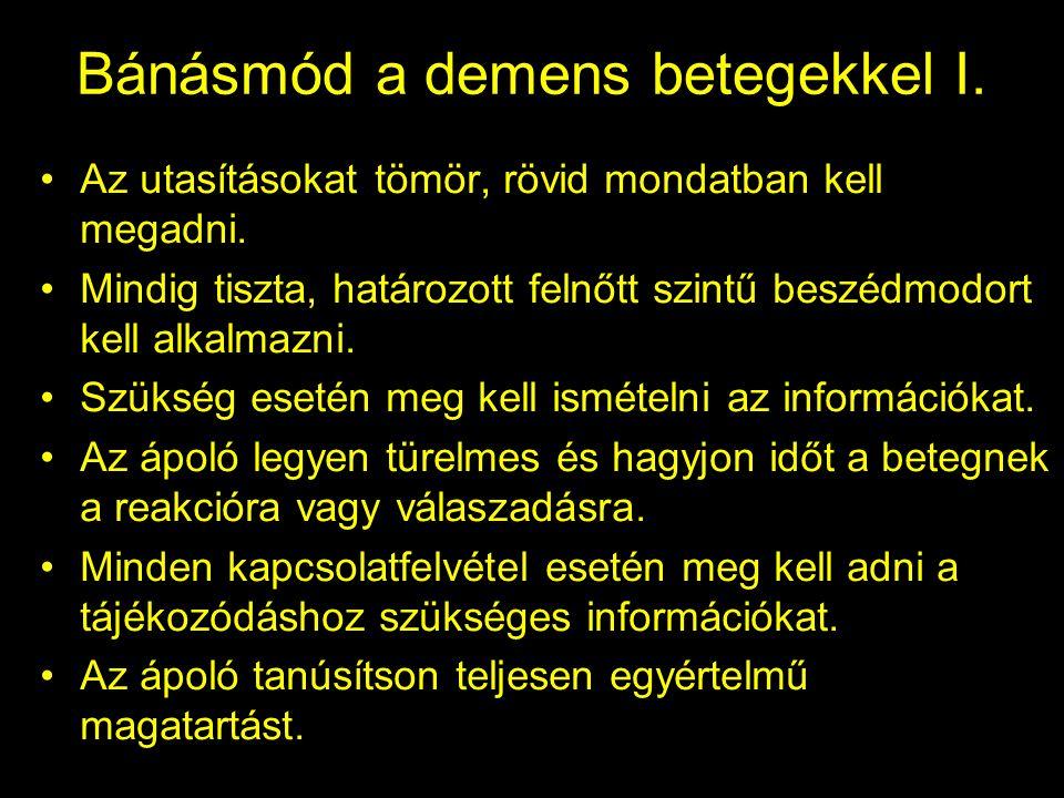 Bánásmód a demens betegekkel I. Az utasításokat tömör, rövid mondatban kell megadni.