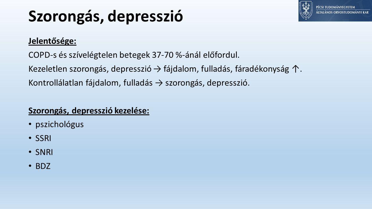 Szorongás, depresszió Jelentősége: COPD-s és szívelégtelen betegek 37-70 %-ánál előfordul.