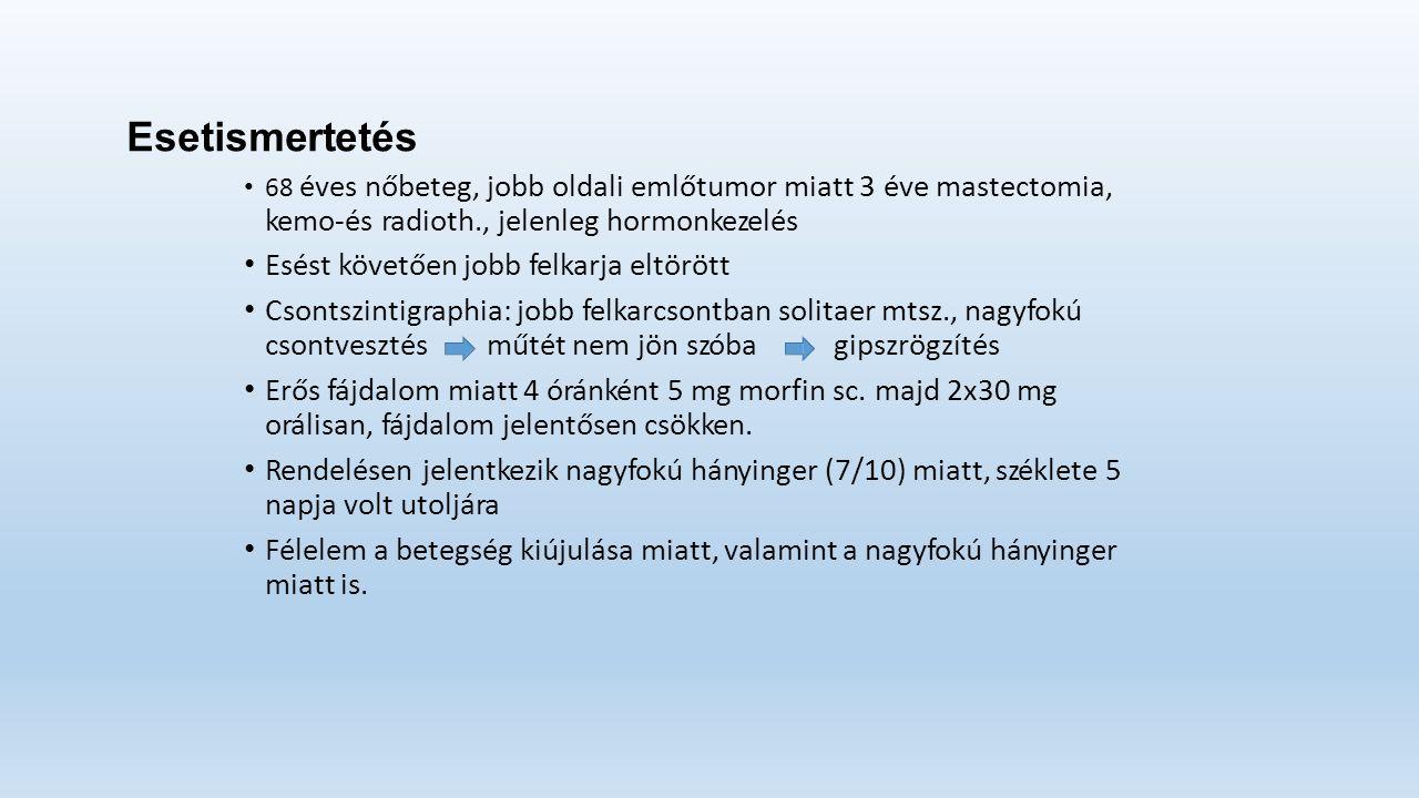Esetismertetés 68 éves nőbeteg, jobb oldali emlőtumor miatt 3 éve mastectomia, kemo‐és radioth., jelenleg hormonkezelés Esést követően jobb felkarja eltörött Csontszintigraphia: jobb felkarcsontban solitaer mtsz., nagyfokú csontvesztésműtét nem jön szóbagipszrögzítés Erős fájdalom miatt 4 óránként 5 mg morfin sc.