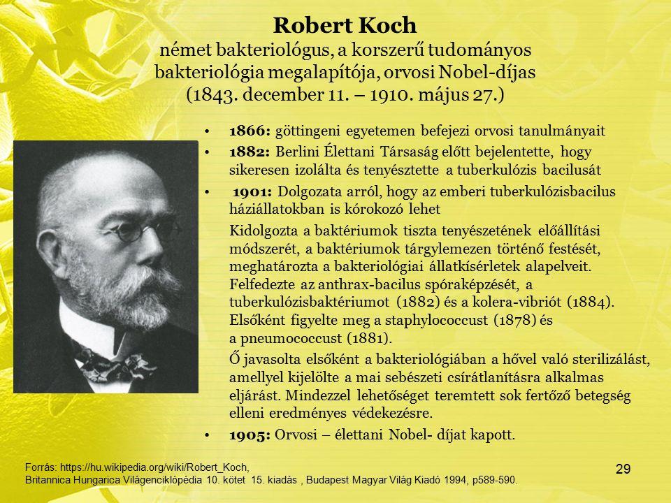 Robert Koch német bakteriológus, a korszerű tudományos bakteriológia megalapítója, orvosi Nobel-díjas (1843. december 11. – 1910. május 27.) 1866: göt