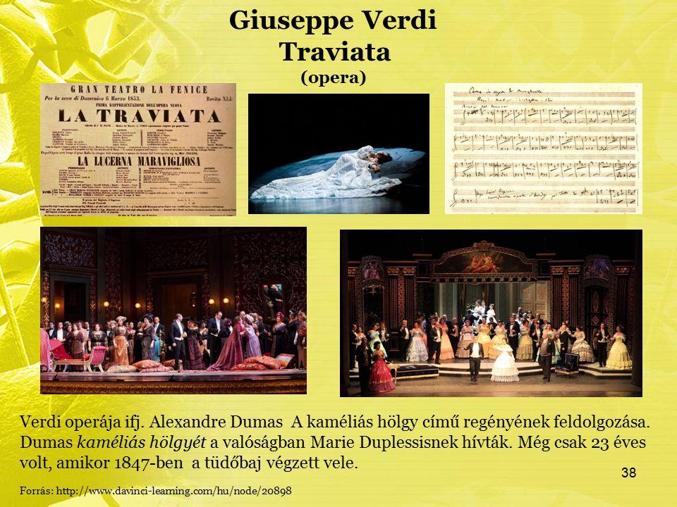 Giuseppe Verdi Traviata (opera) Verdi operája ifj. Alexandre Dumas A kaméliás hölgy című regényének feldolgozása. Dumas kaméliás hölgyét a valóságban