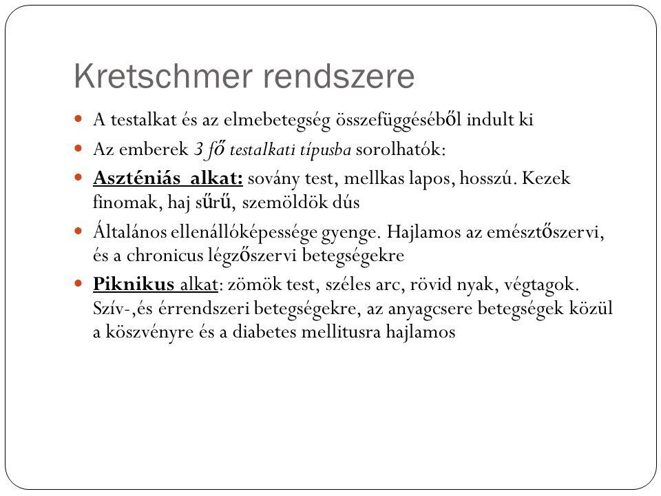 Kretschmer rendszere A testalkat és az elmebetegség összefüggéséb ő l indult ki Az emberek 3 f ő testalkati típusba sorolhatók: Aszténiás alkat: sovány test, mellkas lapos, hosszú.