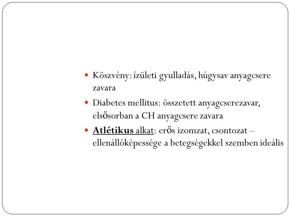 Köszvény: ízületi gyulladás, húgysav anyagcsere zavara Diabetes mellitus: összetett anyagcserezavar, els ő sorban a CH anyagcsere zavara Atlétikus alkat: er ő s izomzat, csontozat – ellenállóképessége a betegségekkel szemben ideális
