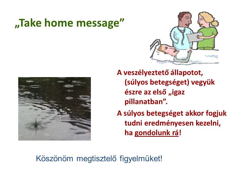 """""""Take home message A veszélyeztető állapotot, (súlyos betegséget) vegyük észre az első """"igaz pillanatban ."""