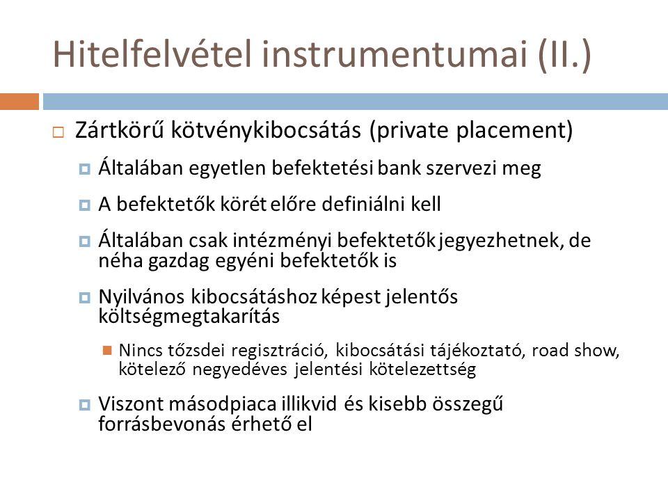 Hitelfelvétel instrumentumai (II.)  Zártkörű kötvénykibocsátás (private placement)  Általában egyetlen befektetési bank szervezi meg  A befektetők