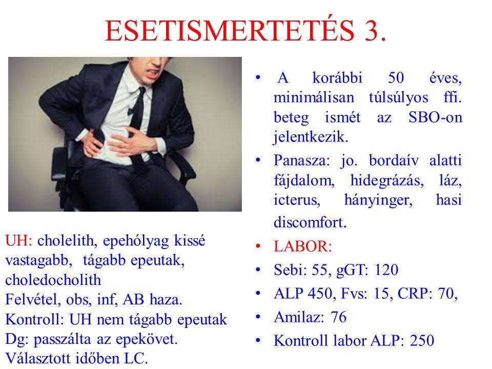 ESETISMERTETÉS 3. A korábbi 50 éves, minimálisan túlsúlyos ffi. beteg ismét az SBO-on jelentkezik. Panasza: jo. bordaív alatti fájdalom, hidegrázás, l