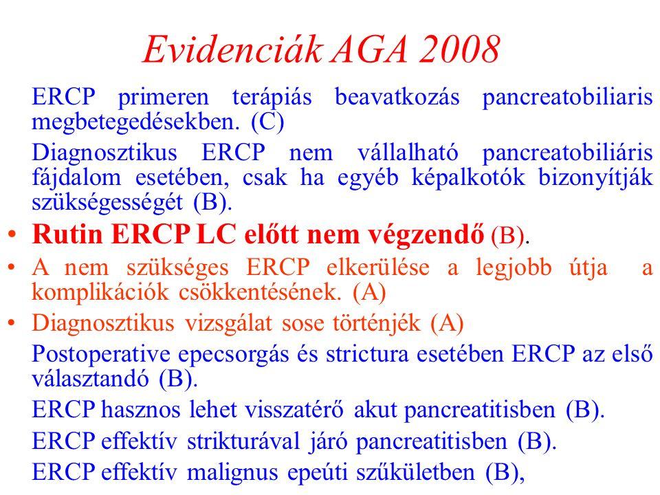 Evidenciák AGA 2008  ERCP primeren terápiás beavatkozás pancreatobiliaris megbetegedésekben. (C)  Diagnosztikus ERCP nem vállalható pancreatobiliári
