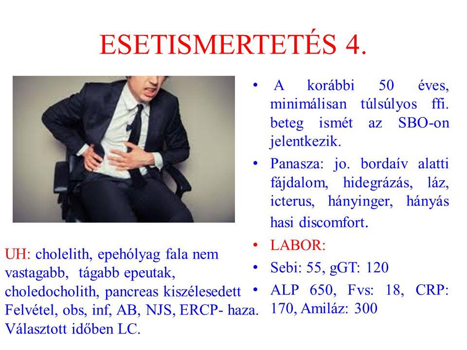 ESETISMERTETÉS 4. A korábbi 50 éves, minimálisan túlsúlyos ffi. beteg ismét az SBO-on jelentkezik. Panasza: jo. bordaív alatti fájdalom, hidegrázás, l