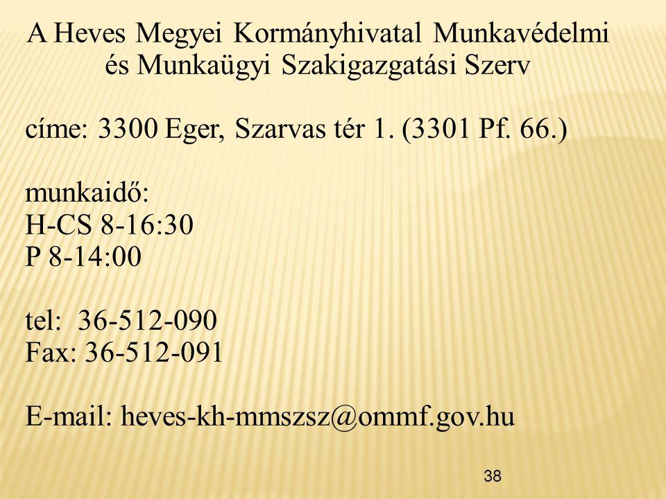 A Heves Megyei Kormányhivatal Munkavédelmi és Munkaügyi Szakigazgatási Szerv címe: 3300 Eger, Szarvas tér 1. (3301 Pf. 66.) munkaidő: H-CS 8-16:30 P 8