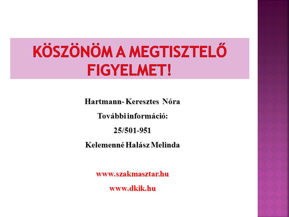 Hartmann- Keresztes Nóra További információ: 25/501-951 Kelemenné Halász Melinda www.szakmasztar.huwww.dkik.hu