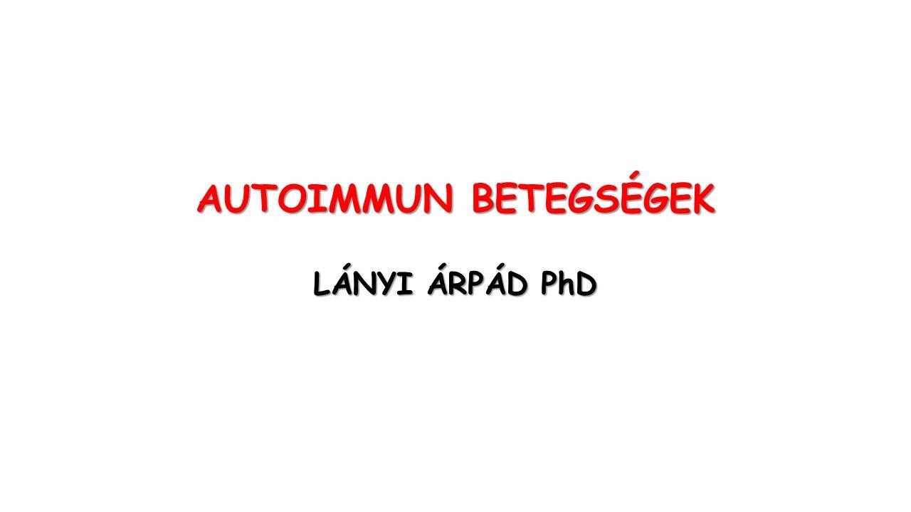 AUTOIMMUN BETEGSÉGEK LÁNYI ÁRPÁD PhD