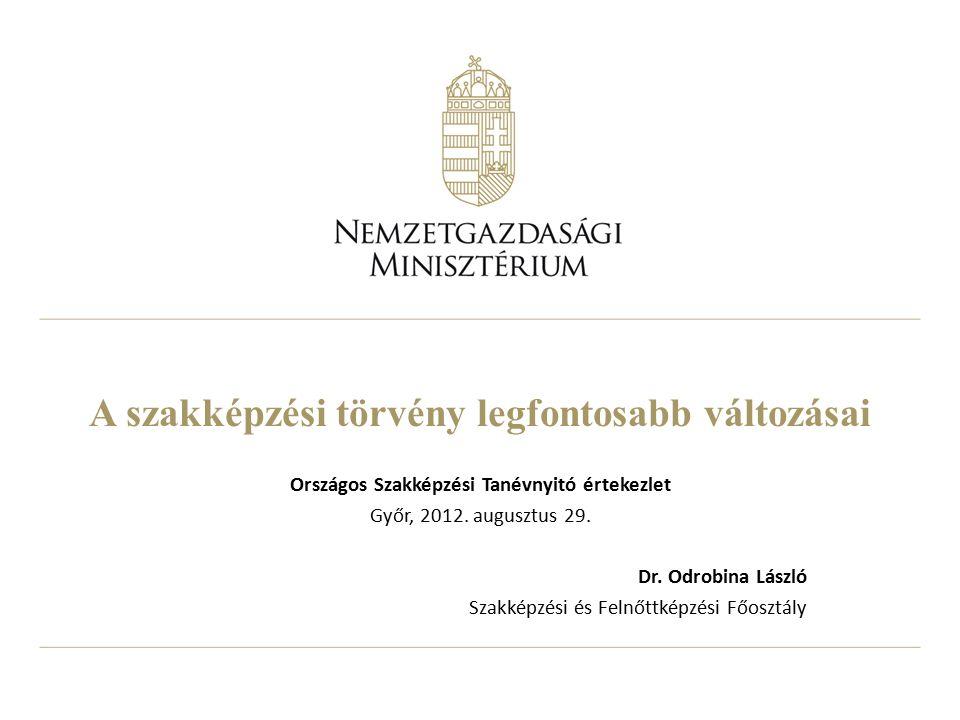 A szakképzési törvény legfontosabb változásai Országos Szakképzési Tanévnyitó értekezlet Győr, 2012.