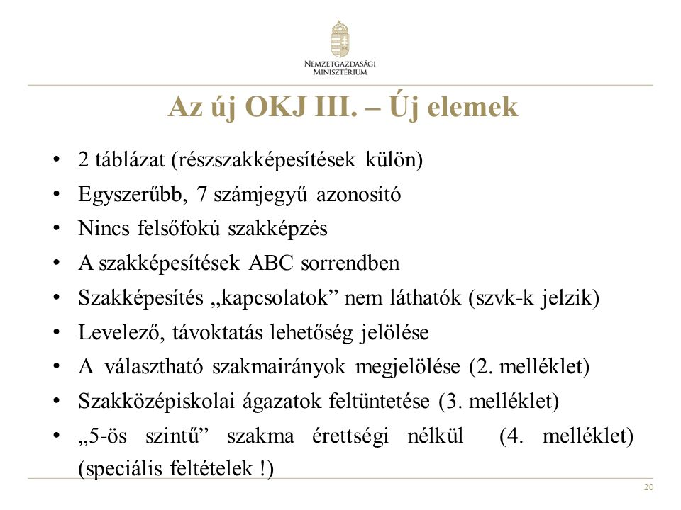 20 Az új OKJ III. – Új elemek 2 táblázat (részszakképesítések külön) Egyszerűbb, 7 számjegyű azonosító Nincs felsőfokú szakképzés A szakképesítések AB