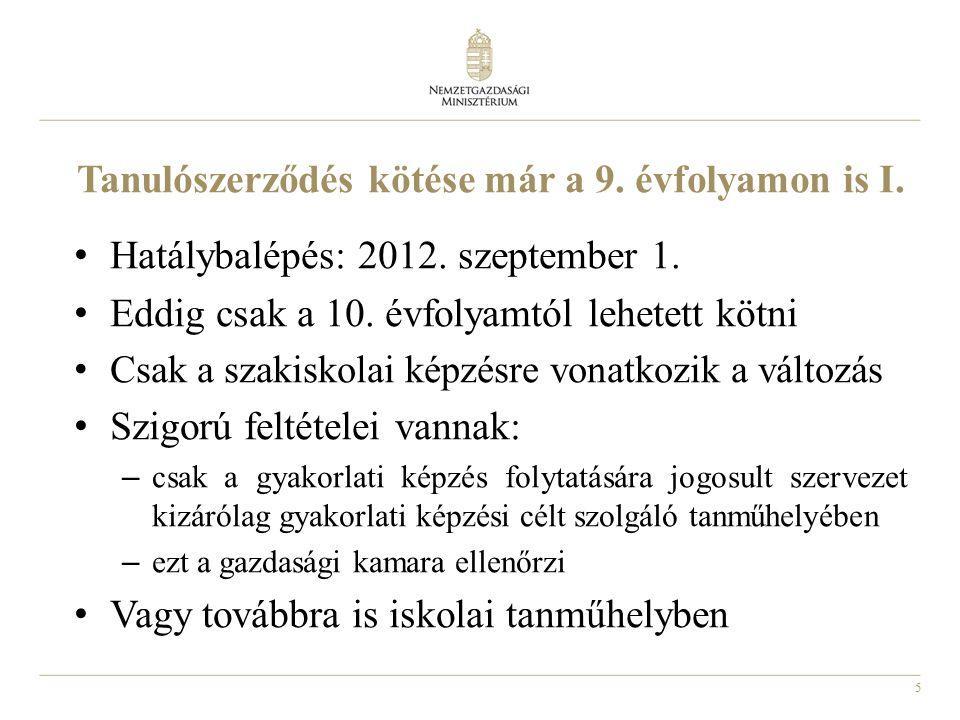 5 Tanulószerződés kötése már a 9. évfolyamon is I. Hatálybalépés: 2012. szeptember 1. Eddig csak a 10. évfolyamtól lehetett kötni Csak a szakiskolai k
