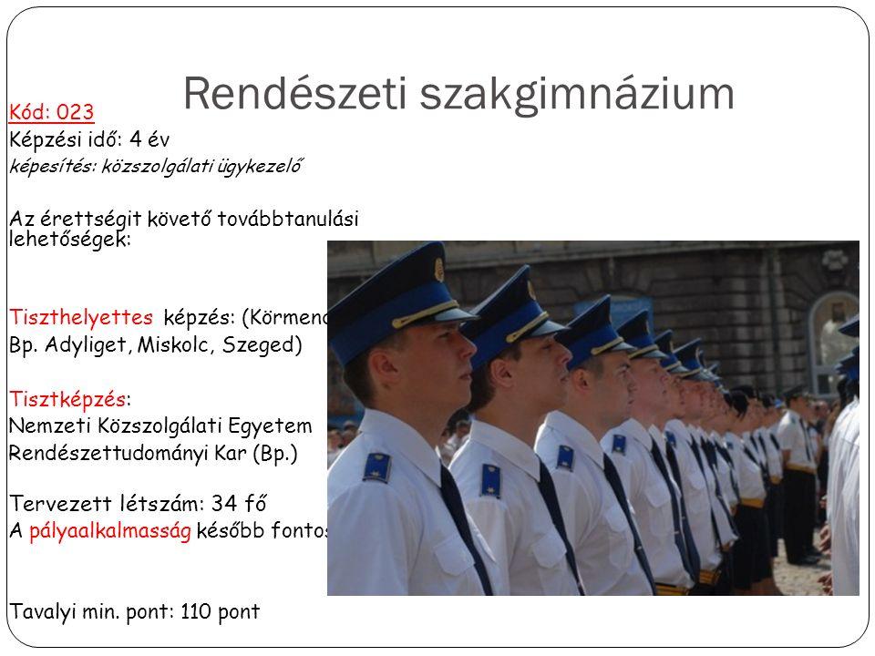 Rendészeti szakgimnázium Kód: 023 Képzési idő: 4 év képesítés: közszolgálati ügykezelő Az érettségit követő továbbtanulási lehetőségek: Tiszthelyettes