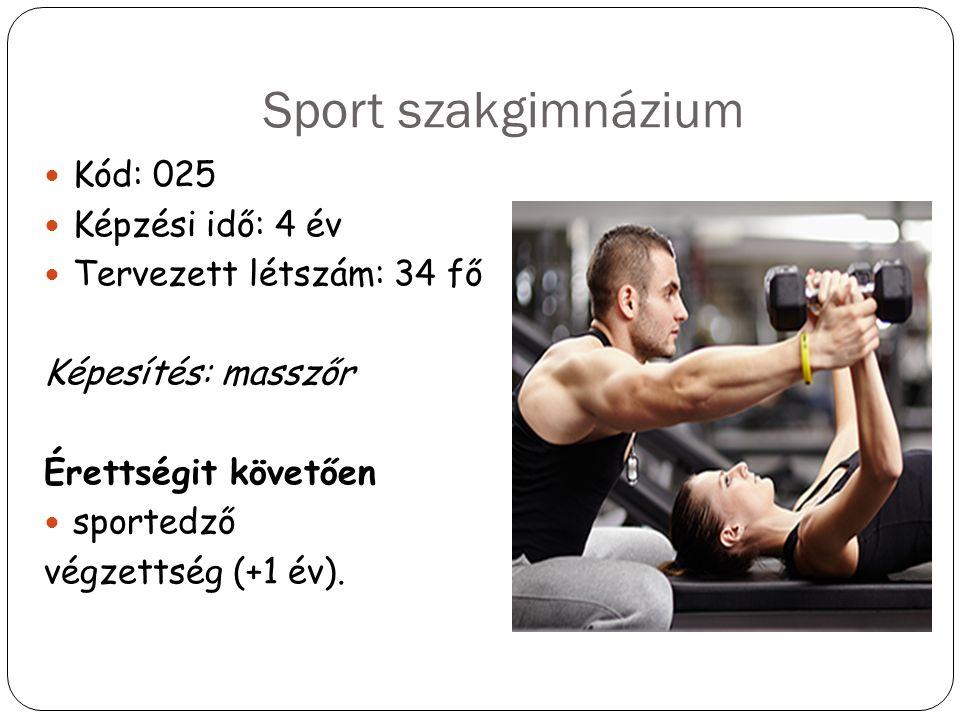 Sport szakgimnázium Kód: 025 Képzési idő: 4 év Tervezett létszám: 34 fő Képesítés: masszőr Érettségit követően sportedző végzettség (+1 év).