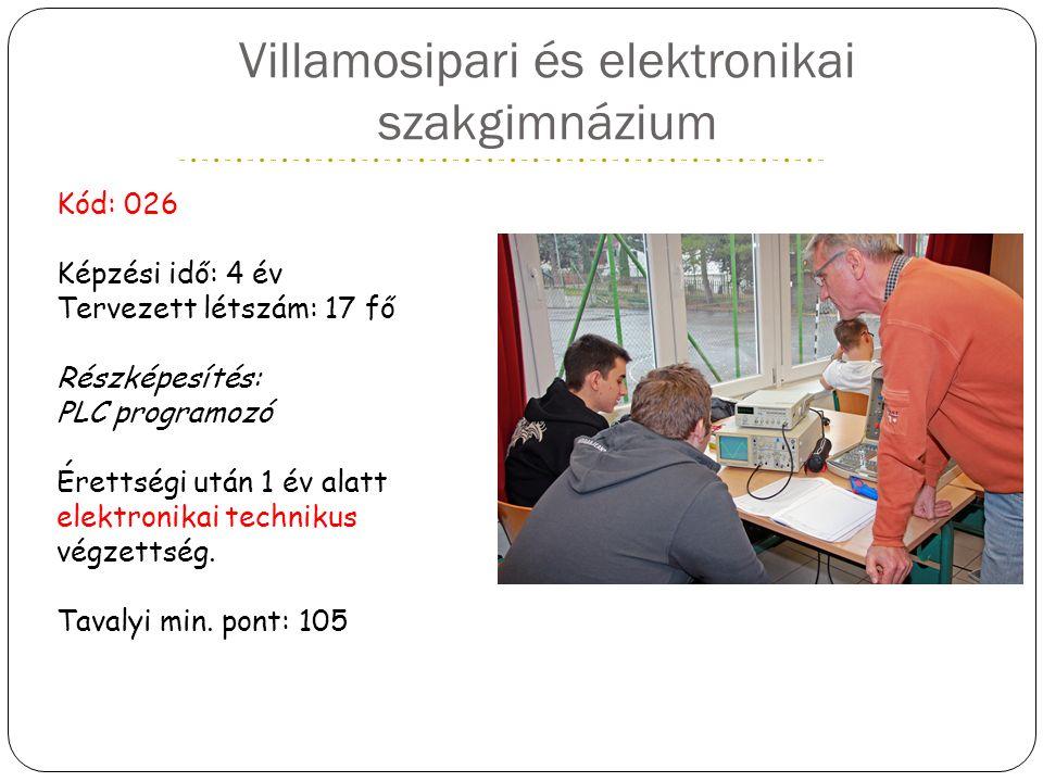 Villamosipari és elektronikai szakgimnázium Kód: 026 Képzési idő: 4 év Tervezett létszám: 17 fő Részképesítés: PLC programozó Érettségi után 1 év alatt elektronikai technikus végzettség.