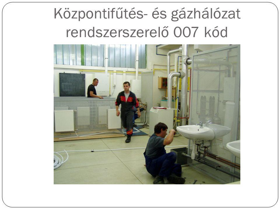 Központifűtés- és gázhálózat rendszerszerelő 007 kód