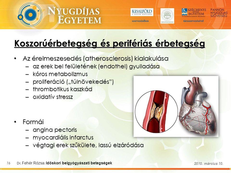 Dr. Fehér Rózsa : Időskori belgyógyászati betegségek 16 2010. március 10. Koszorúérbetegség és perifériás érbetegség Az érelmeszesedés (atherosclerosi