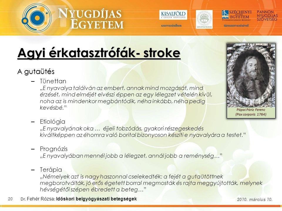"""Dr. Fehér Rózsa : Időskori belgyógyászati betegségek 20 2010. március 10. Agyi érkatasztrófák- stroke A gutaütés – – Tünettan """"E nyavalya találván az"""