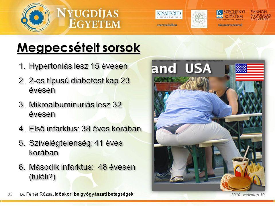 Dr. Fehér Rózsa : Időskori belgyógyászati betegségek 35 2010. március 10. Megpecsételt sorsok 1.Hypertoniás lesz 15 évesen 2.2-es típusú diabetest kap