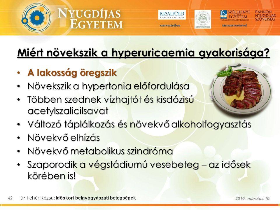 Dr. Fehér Rózsa : Időskori belgyógyászati betegségek 42 2010. március 10. Miért növekszik a hyperuricaemia gyakorisága? A lakosság öregszik A lakosság