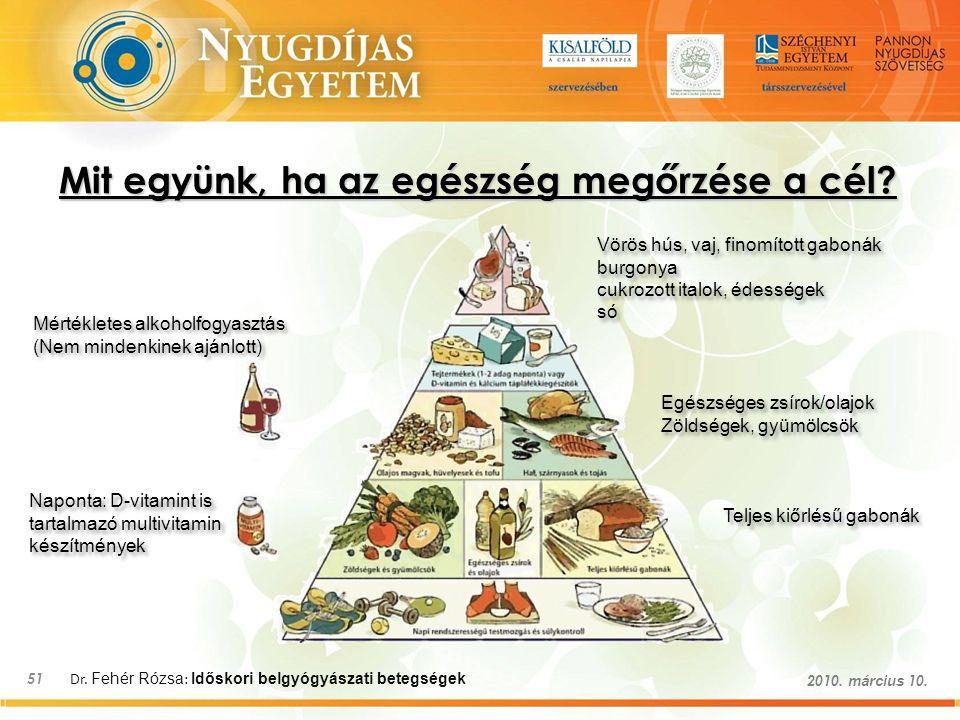 Dr. Fehér Rózsa : Időskori belgyógyászati betegségek 51 2010. március 10. Mit együnk, ha az egészség megőrzése a cél? Mértékletes alkoholfogyasztás (N