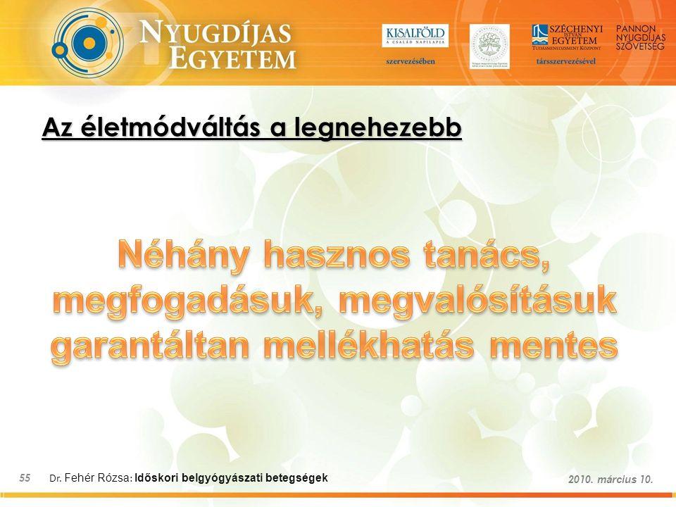 Dr. Fehér Rózsa : Időskori belgyógyászati betegségek 55 2010. március 10. Az életmódváltás a legnehezebb
